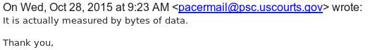 Email from PACER stating: It is actually measured by bytes of data.