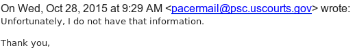 Email from PACER stating: Unfortunately, I do not have that information.